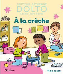 À la crèche - Catherine Dolto, Colline Faure-Poirée,  Robin