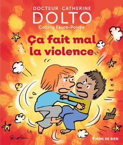 Ça fait mal la violence - Catherine Dolto, Colline Faure-Poirée,  Robin