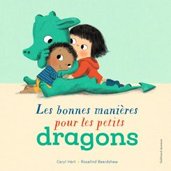 Les bonnes manières pour les petits dragons - Rosalind Beardshaw, Caryl Hart