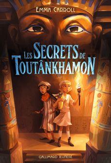 Les Secrets de Toutânkhamon - Emma Carroll