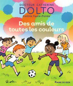 Des amis de toutes les couleurs - Catherine Dolto, Colline Faure-Poirée,  Robin