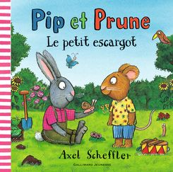 Pip et Prune : le petit escargot - Axel Scheffler
