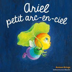 Ariel, petit arc-en ciel - Antoon Krings